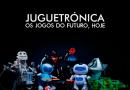 Juguetrónica – Os Brinquedos do Futuro, Hoje!