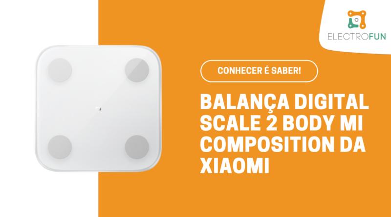 Balança Mi Body Composition Scale 2 da Xiaomi