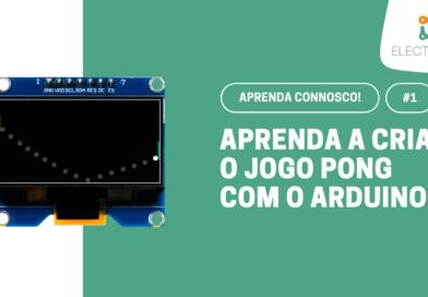 Aprenda Connosco! #1: Jogo Pong com o Arduino
